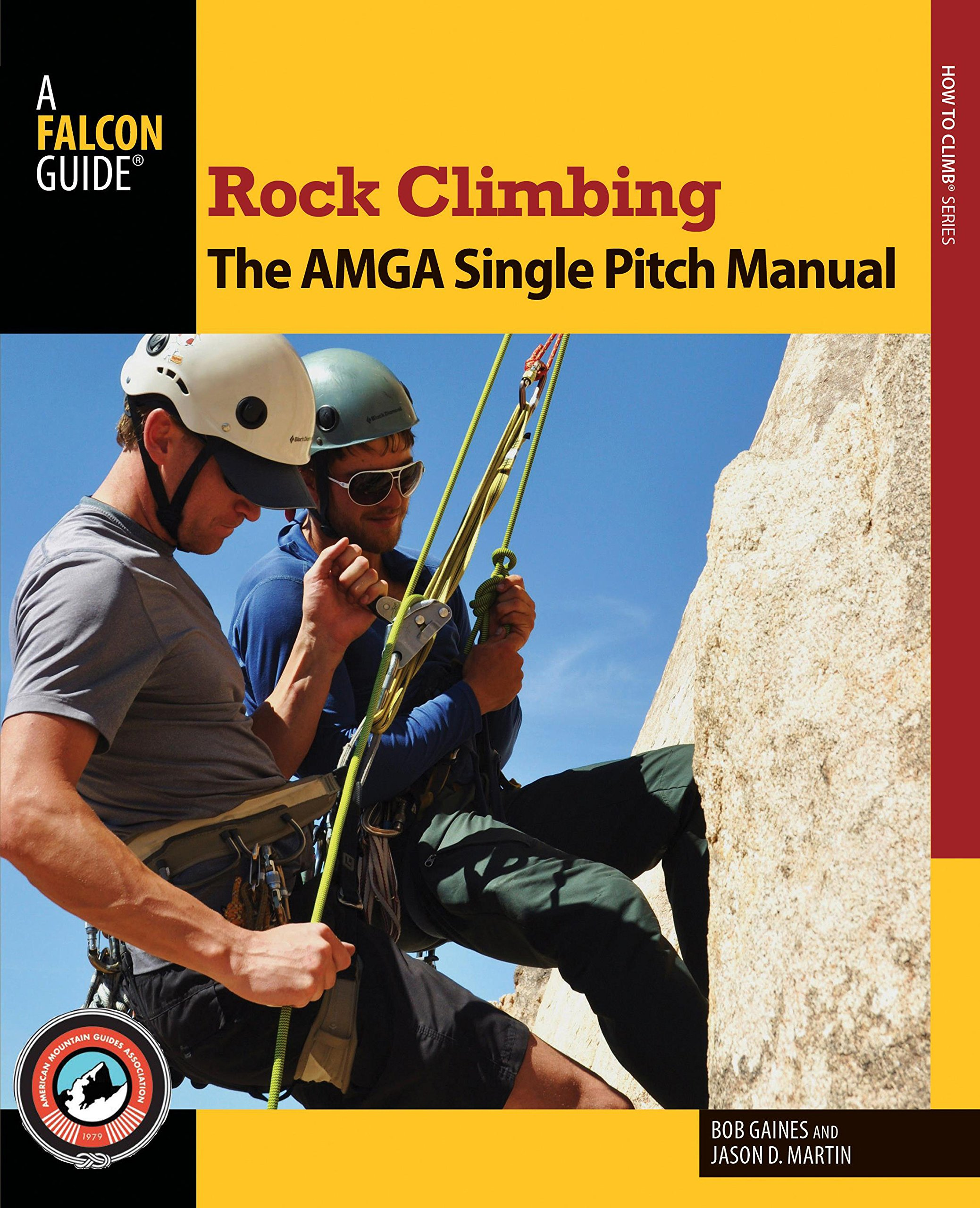 (How To Climb Series) Bob Gaines, Jason D. Martin-Rock climbing _ the AMGA single pitch manual-Falcon Guides_FalconGuides (2014)